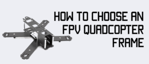 Choosing the best mini quad frame for FPV 2019